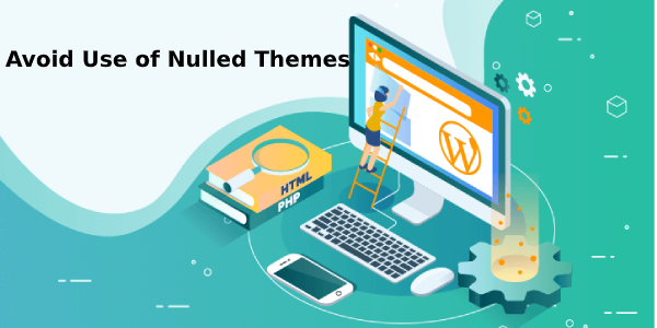 Avoid use of Nulled Themes